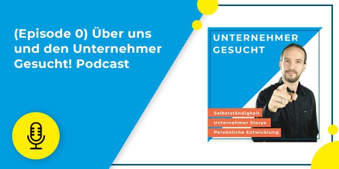 """""""Episode 0"""": Über uns und den Unternehmer Gesucht! Podcast"""