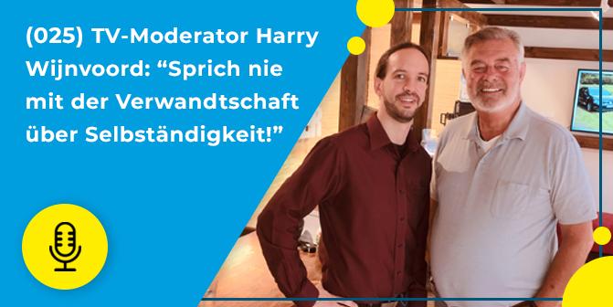 """025- TV-Moderator Harry Wijnvoord: """"Sprich nie mit der Verwandtschaft über Selbständigkeit!"""""""