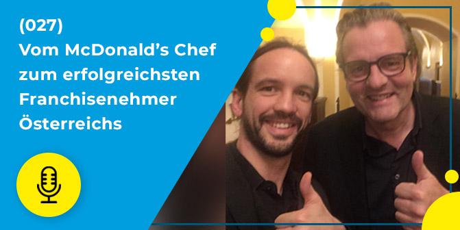 027 – Vom McDonald's Chef zum erfolgreichsten Franchisenehmer Österreichs