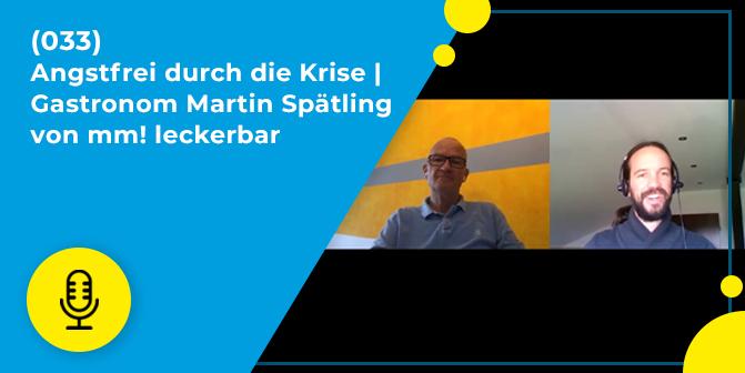 033 – Angstfrei durch die Krise | Gastronom Martin Spätling von mm! leckerbar