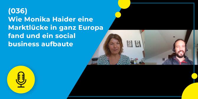 036 – Wie Monika Haider eine Marktlücke in ganz Europa fand und ein social business aufbaute