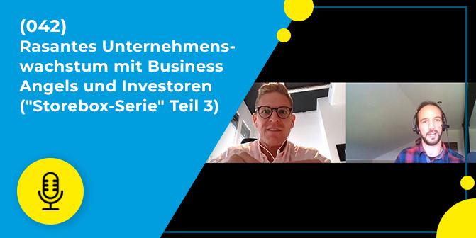 042 – Rasantes Unternehmenswachstum mit Business Angels und Investoren (Storebox-Serie Teil 3)