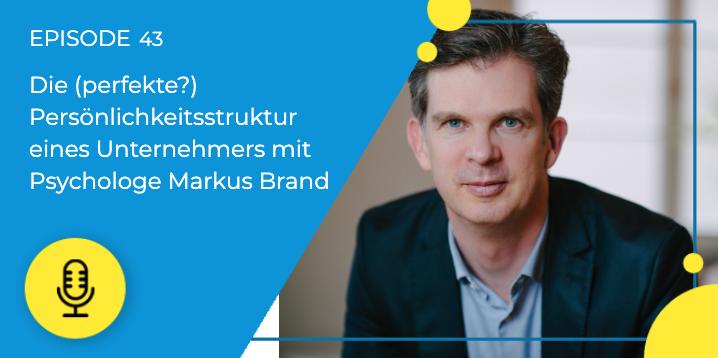 043 – Die (perfekte?) Persönlichkeitsstruktur eines Unternehmers mit Psychologe Markus Brand