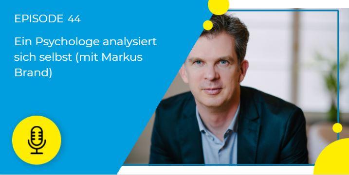 44 – Ein Psychologe analysiert sich selbst (mit Markus Brand)